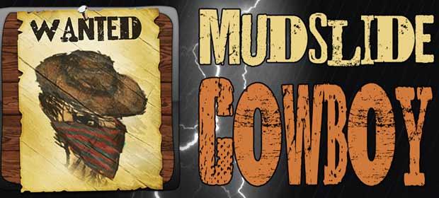Mudslide Cowboy