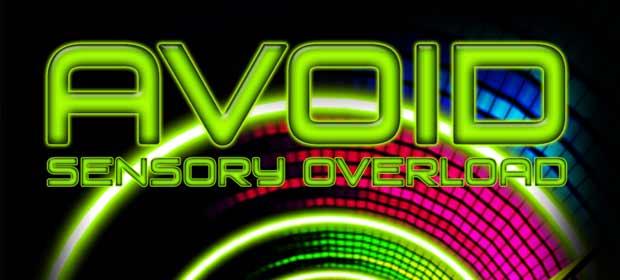 Avoid - Sensory Overload
