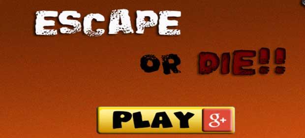 Escape or Die!!