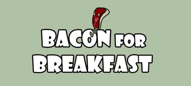 Bacon for Breakfast